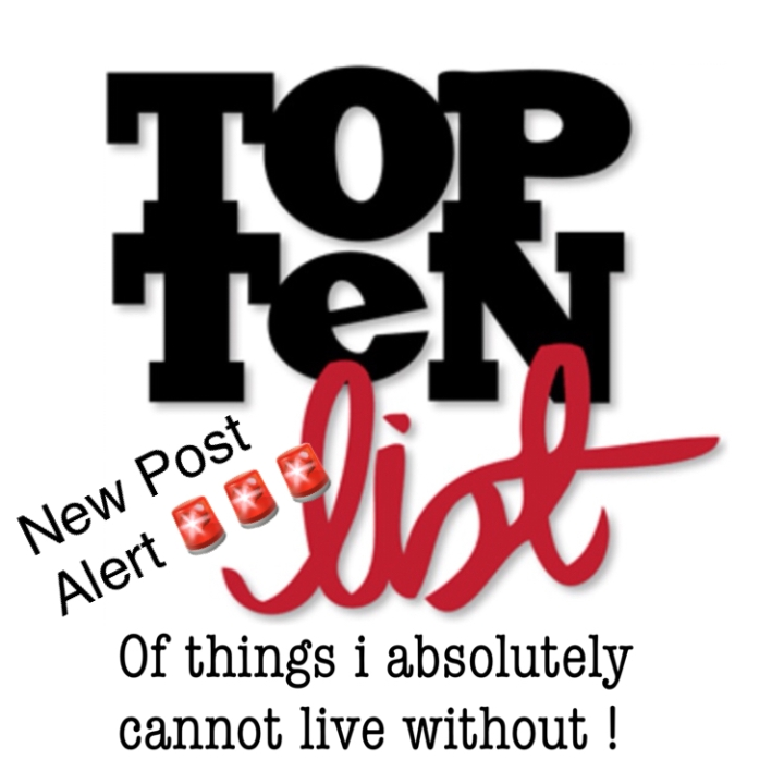 My Top Ten things i just can not live without!