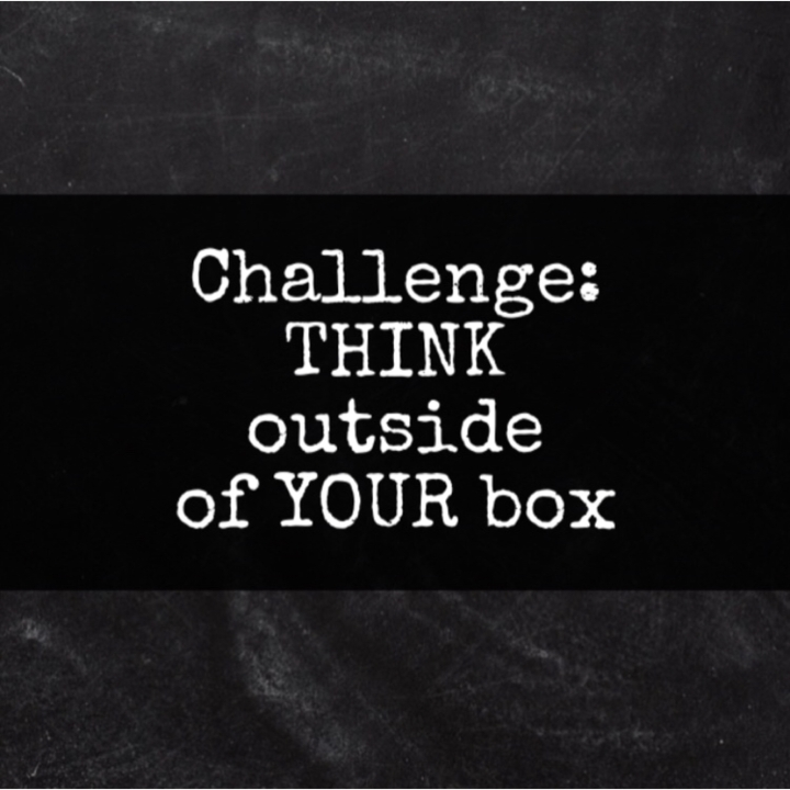 Challenge: THINK outside of YOURbox.