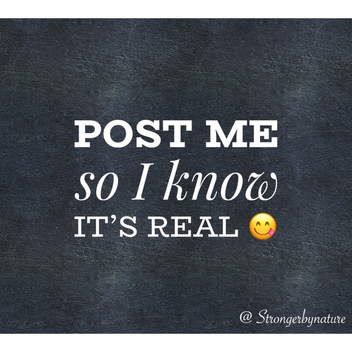 Post me so i know it's real😋